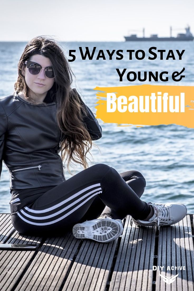 5 Ways to Stay Young and Beautiful