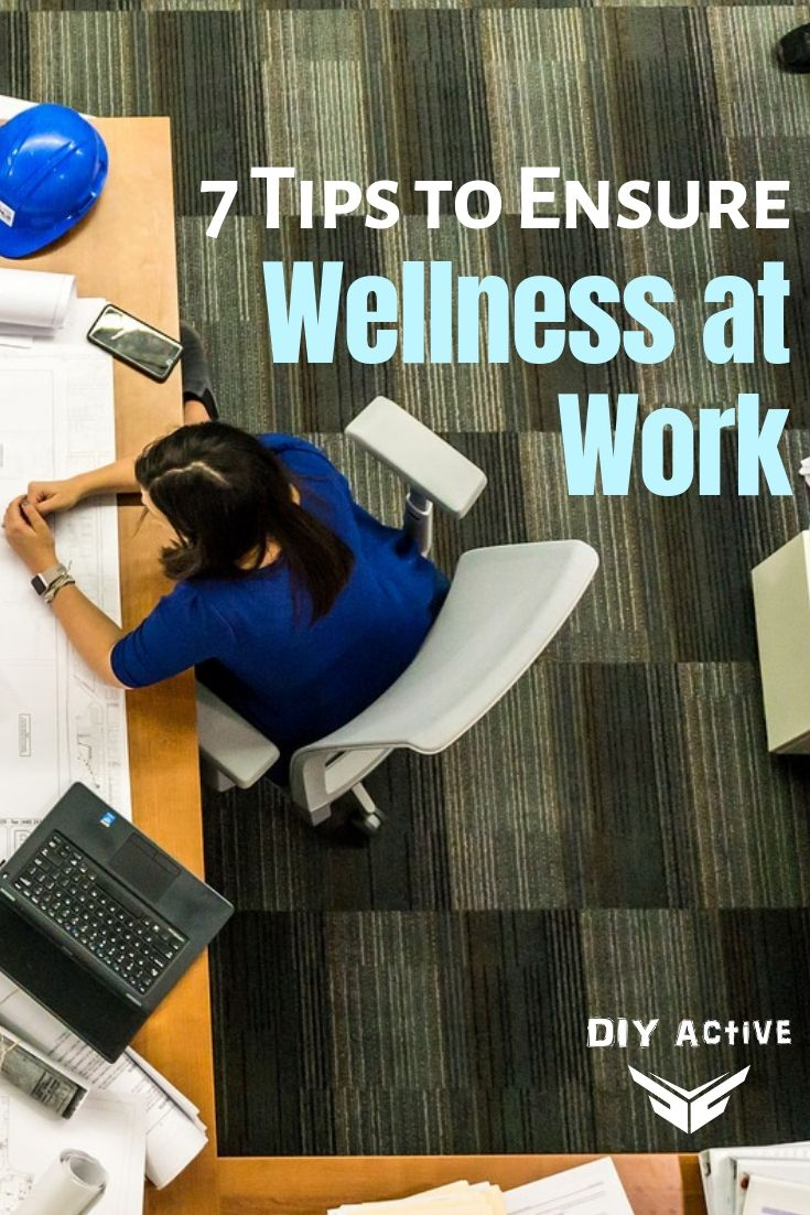 7 Tips to Ensure Wellness at Work Starting Today