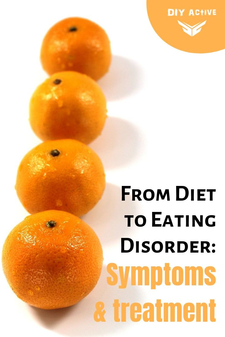 From Diet to Eating Disorder Signs, symptoms and treatment Starting Today
