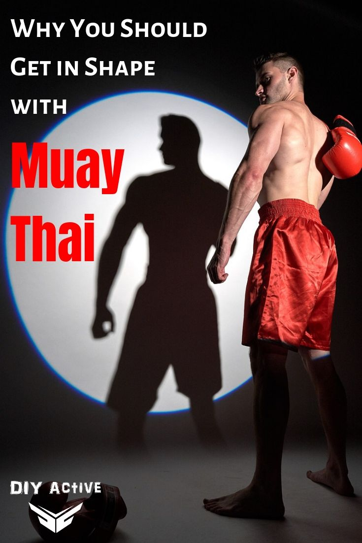Why You Should Get in Shape with Muay Thai Starting Today