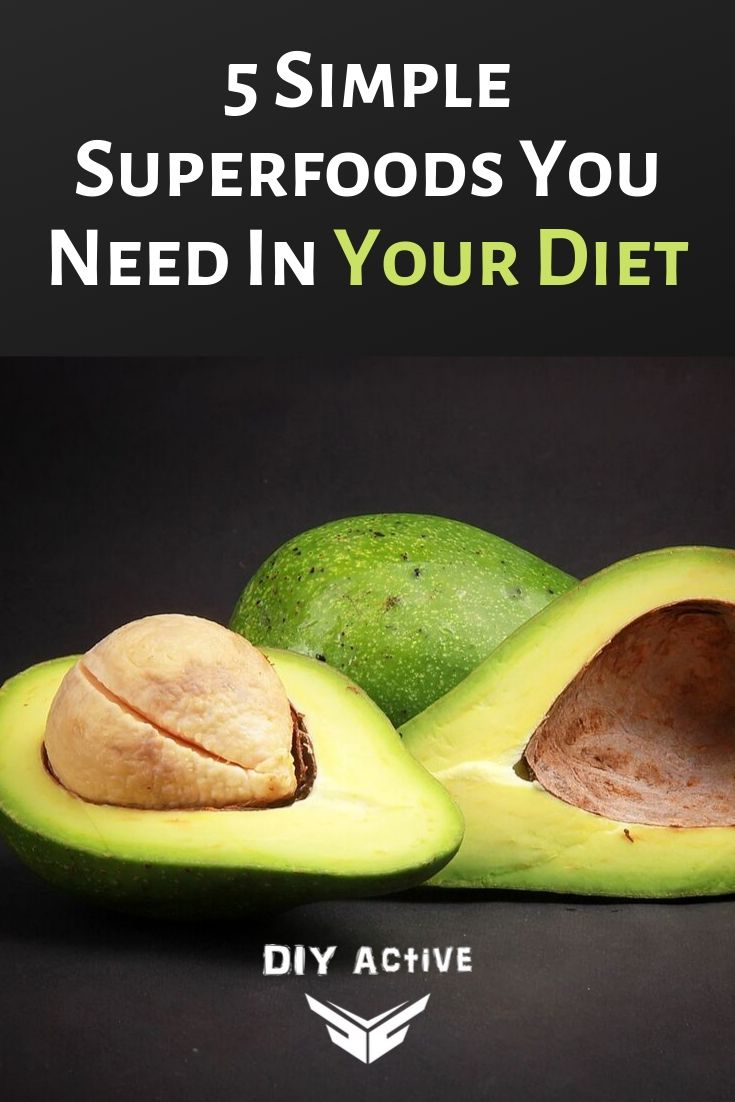5 Simple Superfoods You Need In Your Diet Starting Today