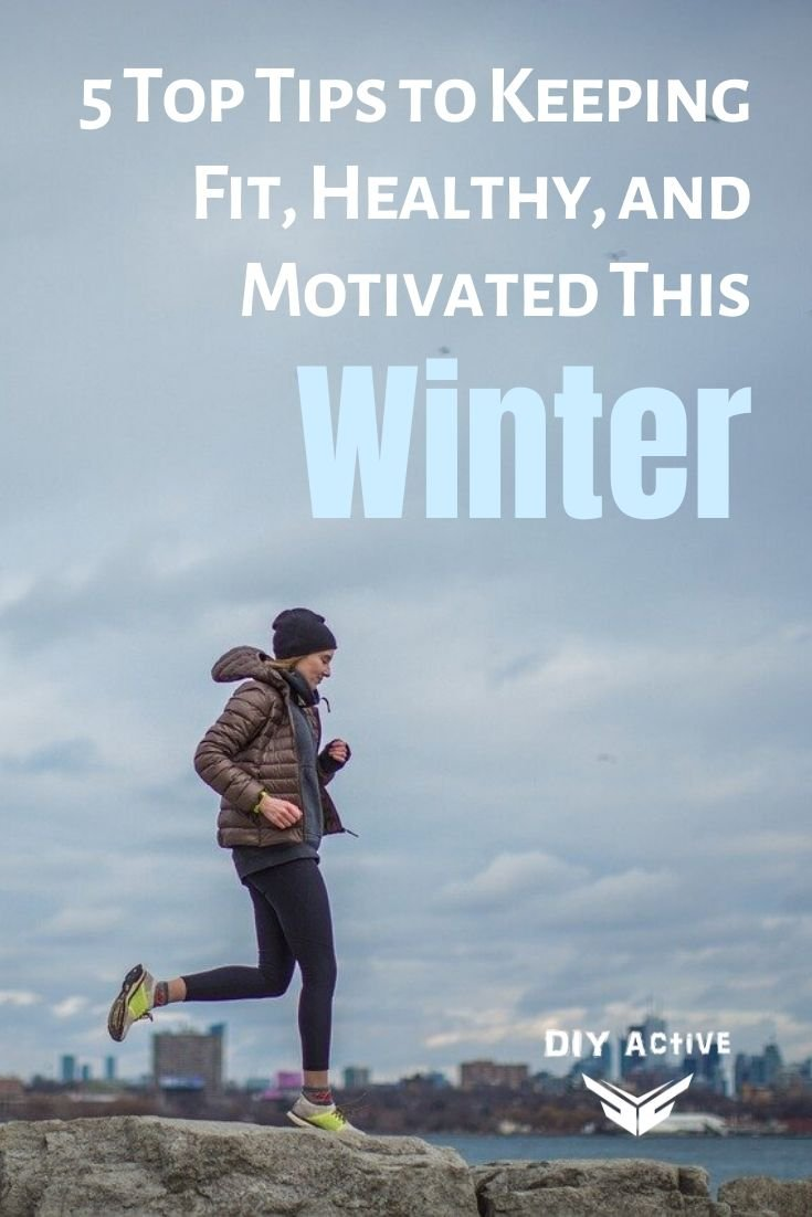5 Top Tips to Keeping Fit, Healthy, and Motivated this Winter Starting Today