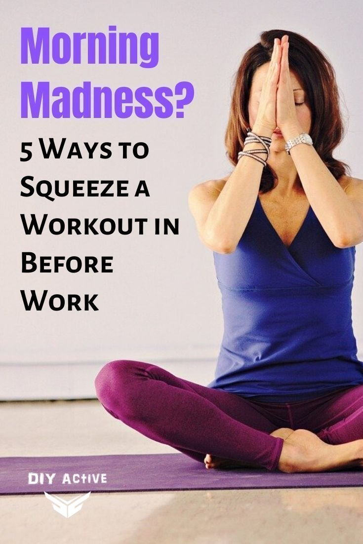 Morning Madness 5 Ways to Squeeze a Workout in Before Work Starting Today