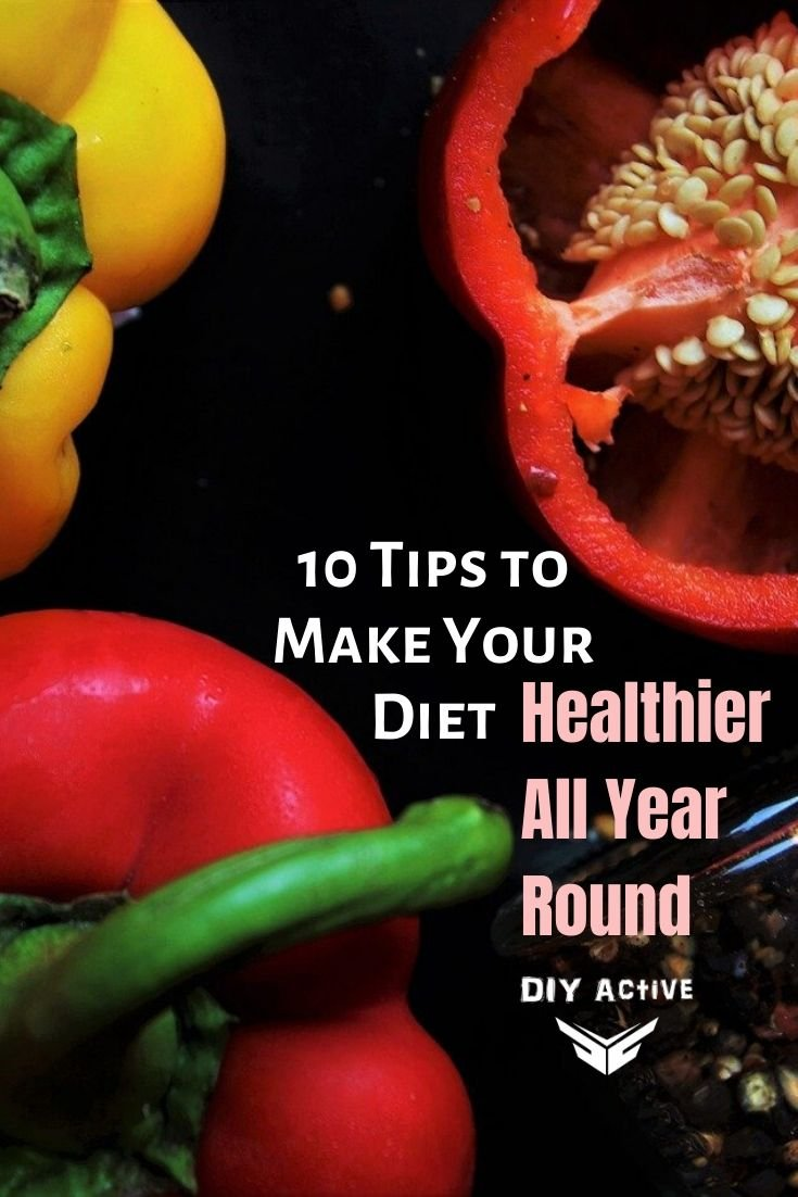 10 Tips to Make Your Diet Healthier All Year Round Starting Today