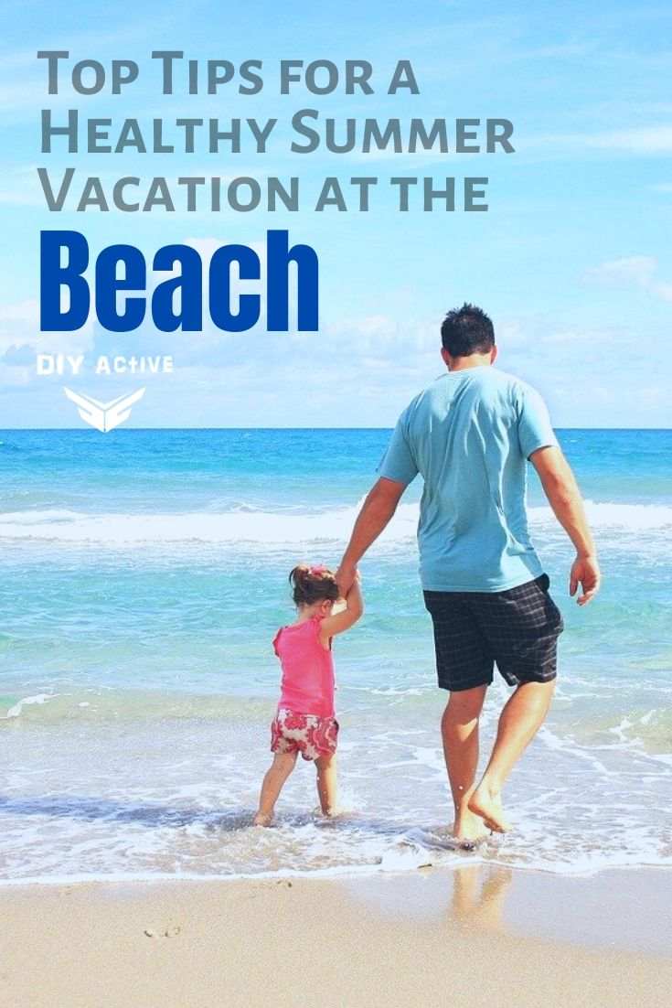Tips for a Healthy Summer Vacation at the Beach