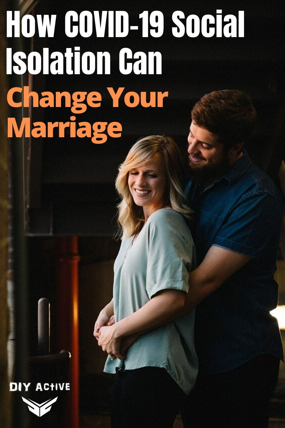 How COVID-19 Social Isolation Can Change Your Marriage Today