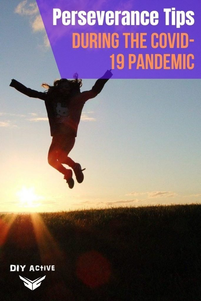 Perseverance Tips During the COVID-19 Pandemic Today