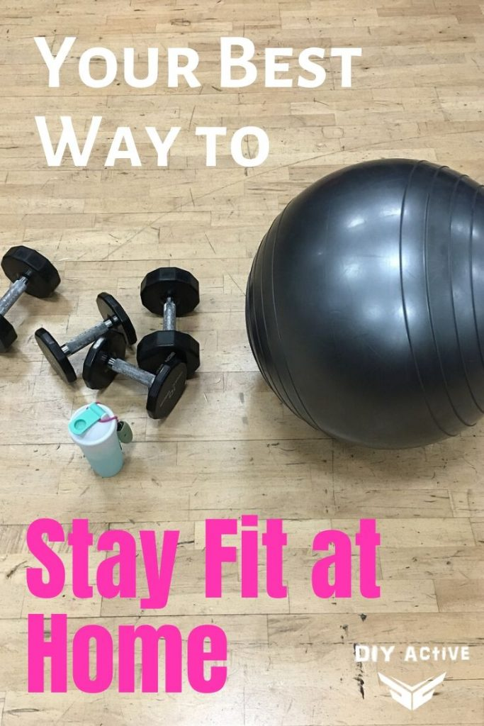 Your Best Way to Stay Fit at Home Starting Today
