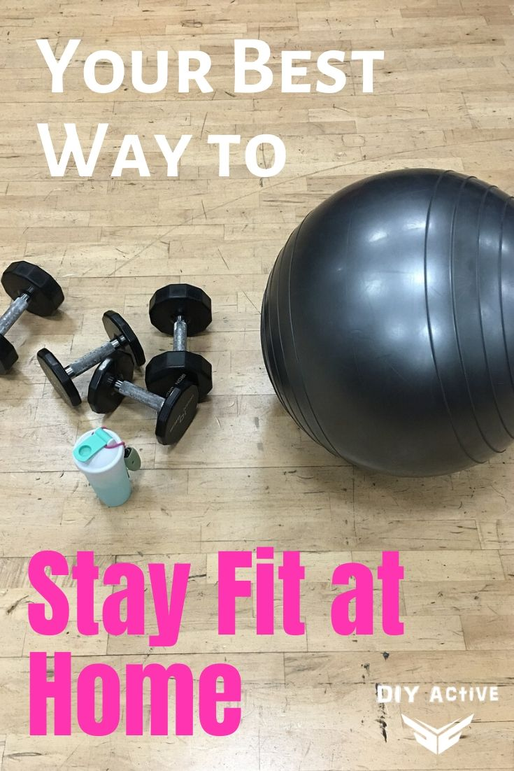 Your Best Way to Stay Fit at Home
