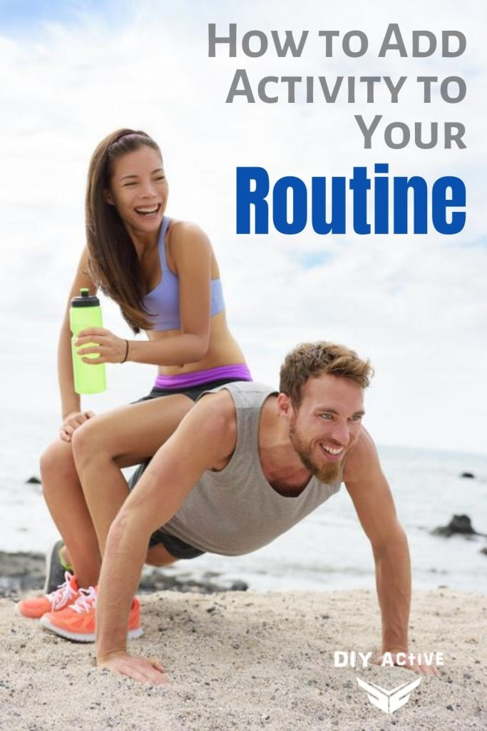 How to Add Activity to Your Routine Starting Today Get Started