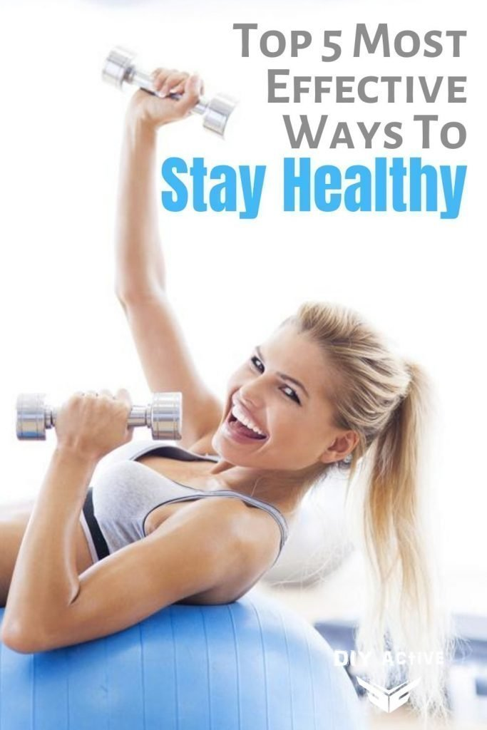 Top 5 Most Effective Ways To Stay Healthy Today