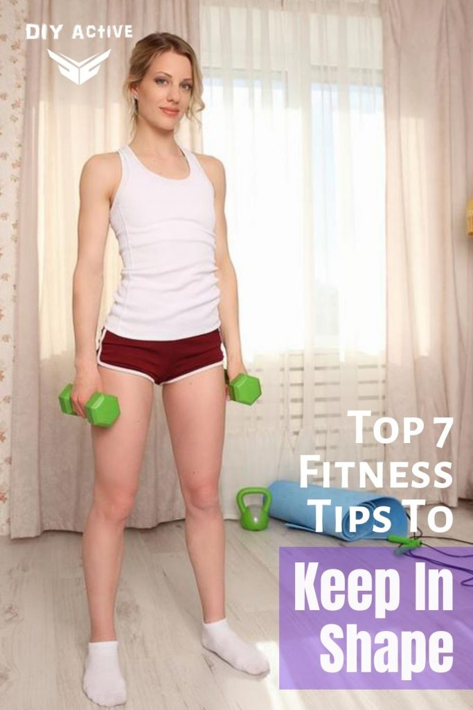 Top 7 Fitness Tips To Keep In Shape Today