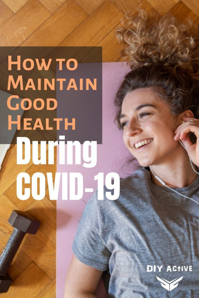How to Maintain Good Health and Wellbeing During COVID-19 Today