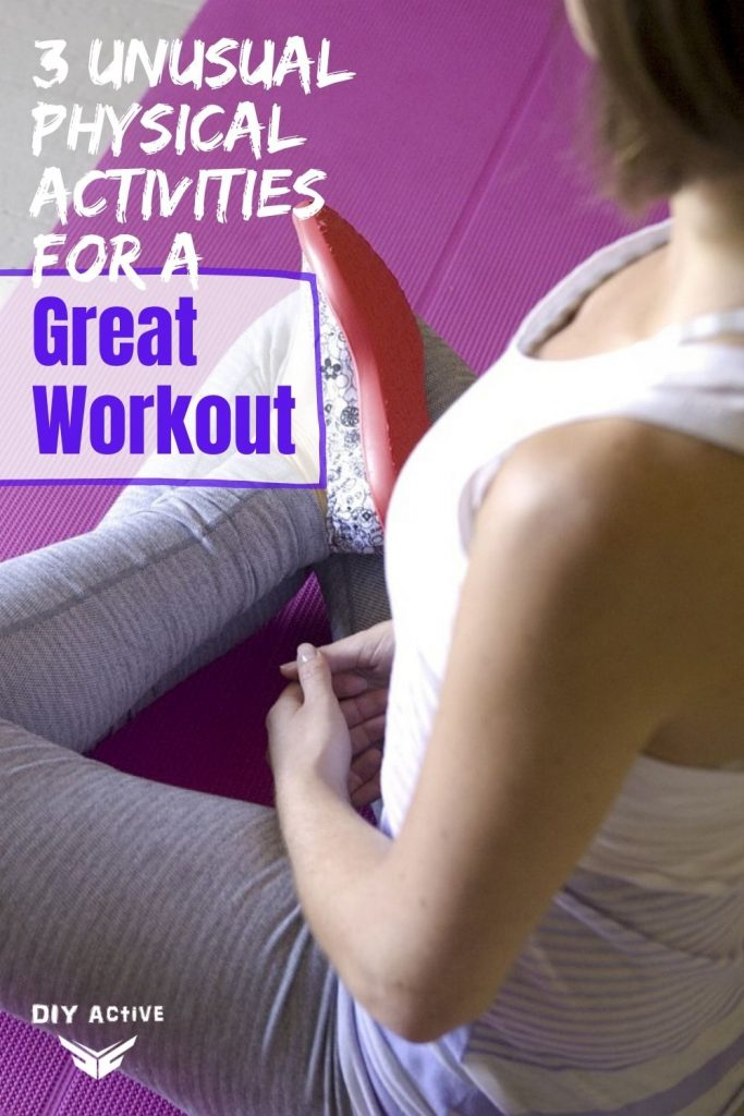 3 Unusual Physical Activities For a Great Workout