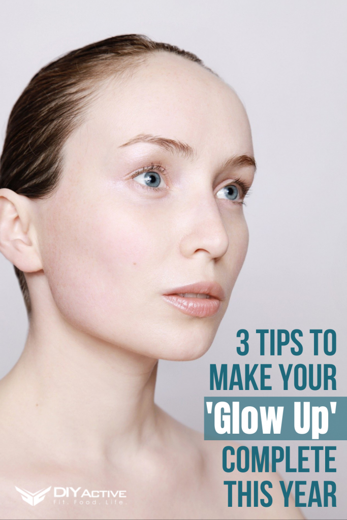3 Tips To Make Your 'Glow Up' Complete This Year 2021