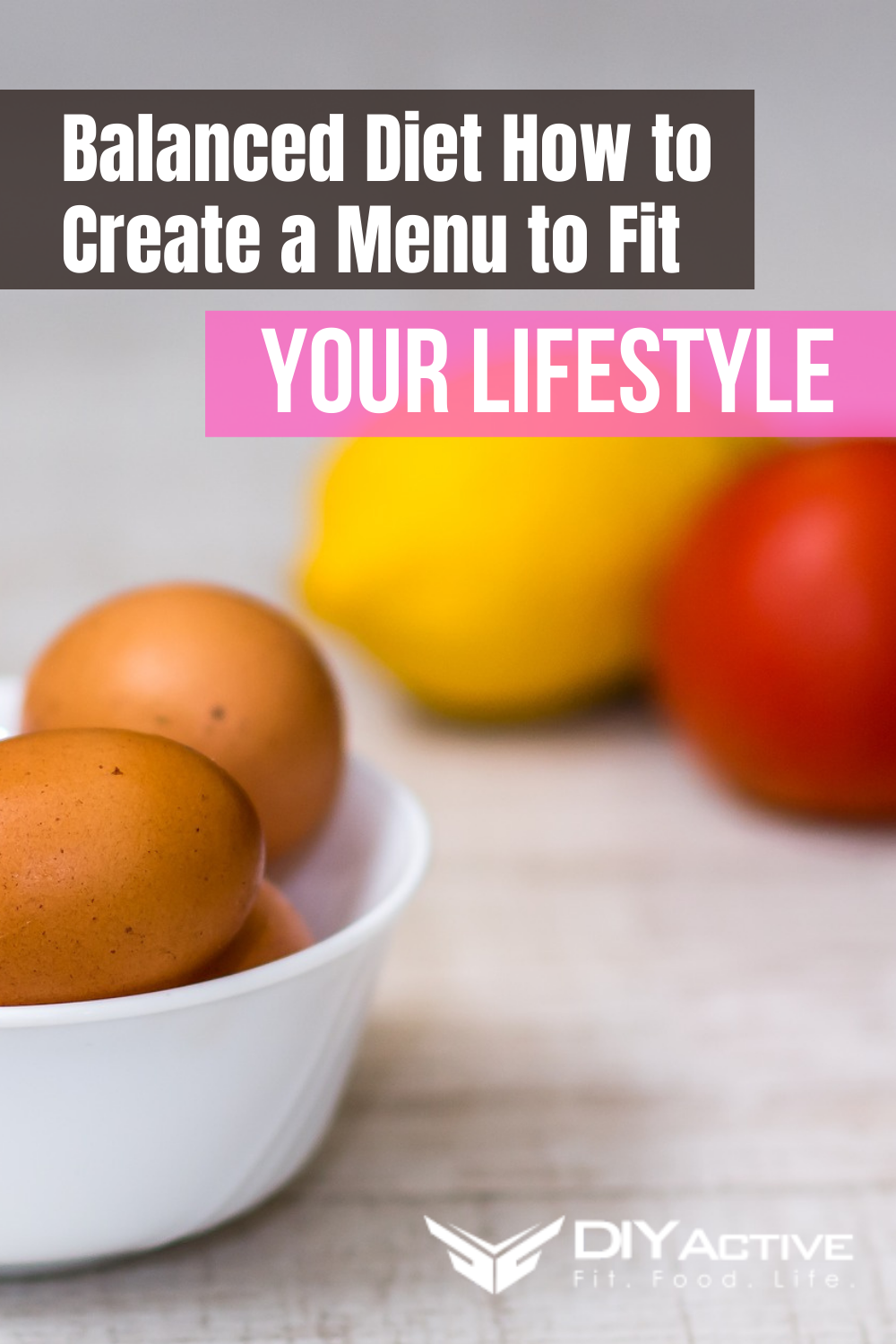Balanced Diet: How to Create a Menu to Fit Your Lifestyle