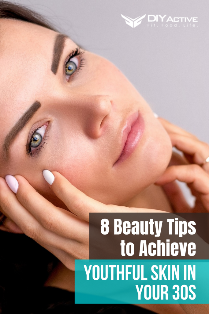 8 Beauty Tips to Achieve Youthful Skin in Your 30s
