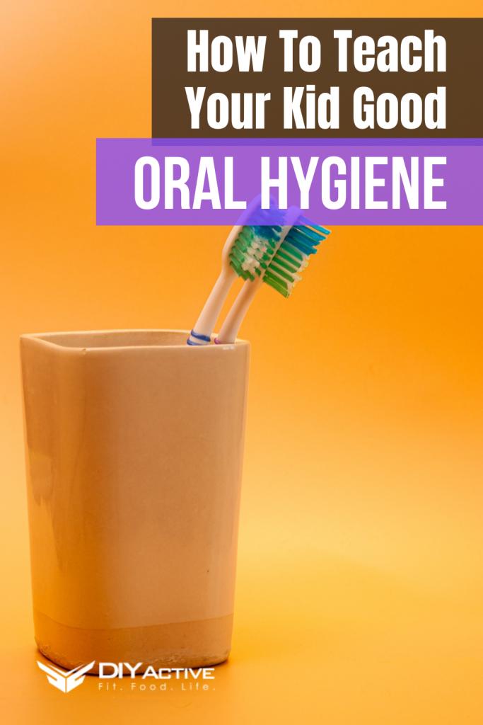 How To Teach Your Kid Good Oral Hygiene
